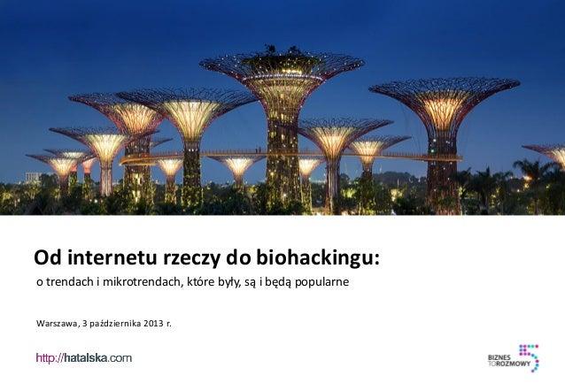 Od internetu rzeczy do biohackingu: o trendach i mikrotrendach, które były, są i będą popularne Warszawa, 3 października 2...