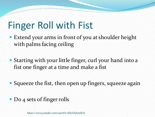 Finger Roll with Fist  Extend your arms in front of you at shoulder height with palms facing ceiling  Starting with your...