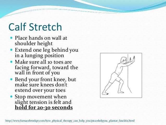 Calf Stretch  Place hands on wall at shoulder height  Extend one leg behind you in a lunging position  Make sure all 10...