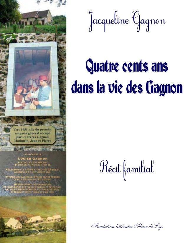 Quatre cents ans dans la vie des Gagnon,  Récit familial, Jacqueline Gagnon,  Fondation littéraire Fleur de Lys,  Lévis, Q...