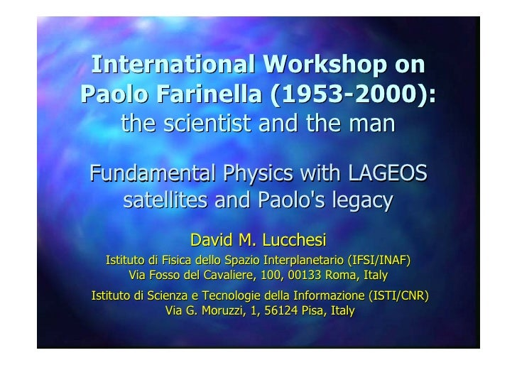 International Workshop on Paolo Farinella (1953-2000):    the scientist and the man Fundamental Physics with LAGEOS    sat...