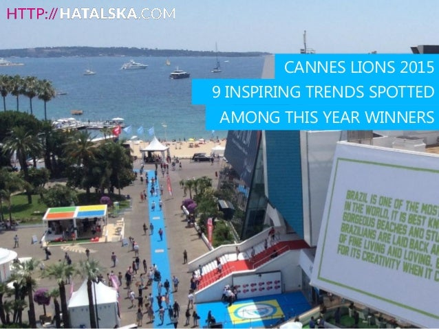 CANNES LIONS 2015 9 INSPIRING TRENDS SPOTTED AMONG THIS YEAR WINNERS