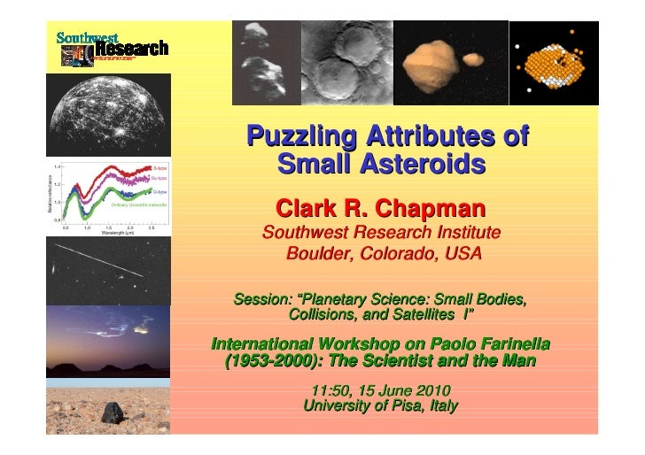 Puzzling Attributes of                            Small Asteroids                              Clark R. Chapman           ...