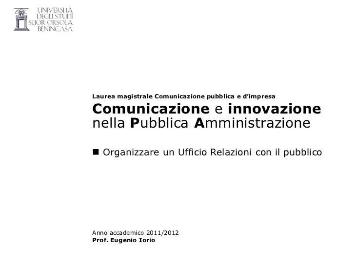Laurea magistrale Comunicazione pubblica e d'impresaComunicazione e innovazionenella Pubblica Amministrazione Organizzare...