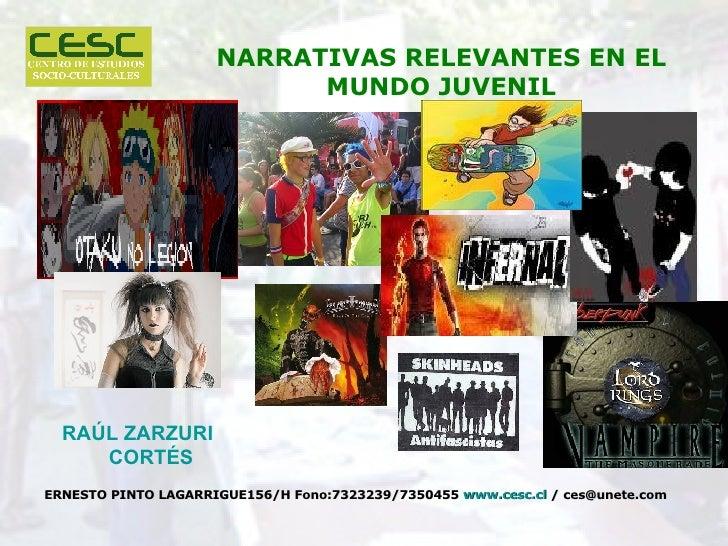 NARRATIVAS RELEVANTES EN EL MUNDO JUVENIL RAÚL ZARZURI CORTÉS ERNESTO PINTO LAGARRIGUE156/H Fono:7323239/7350455  www.cesc...