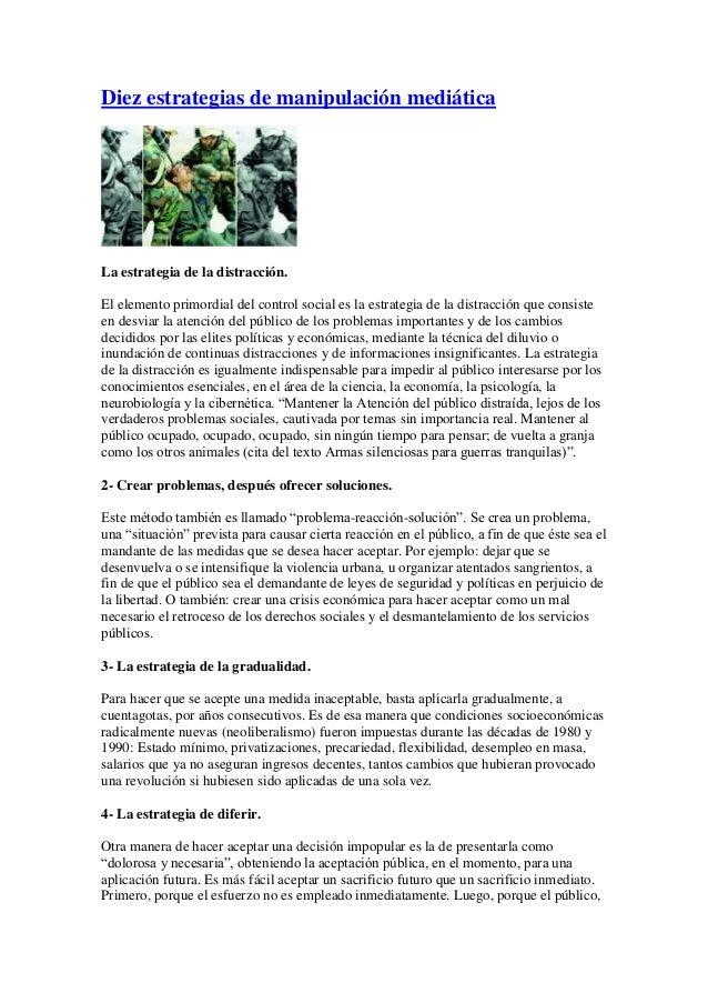 Diez estrategias de manipulación mediáticaLa estrategia de la distracción.El elemento primordial del control social es la ...