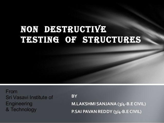 NON DESTRUCTIVE       TESTING OF STRUCTURESFromSri Vasavi Institute of   BYEngineering               M.LAKSHMI SANJANA (3/...