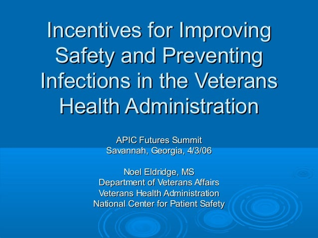 Incentives for Improving Safety and Preventing Infections in the Veterans Health Administration APIC Futures Summit Savann...