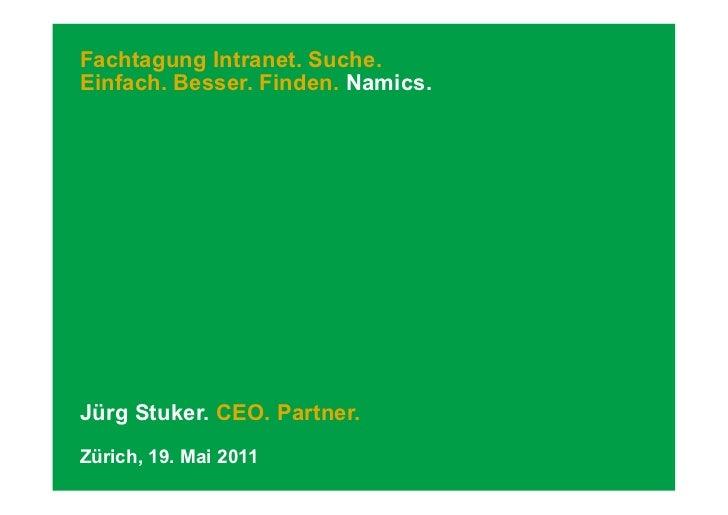 Fachtagung Intranet. Suche.Einfach. Besser. Finden. Namics.Jürg Stuker. CEO. Partner.Zürich, 19. Mai 2011