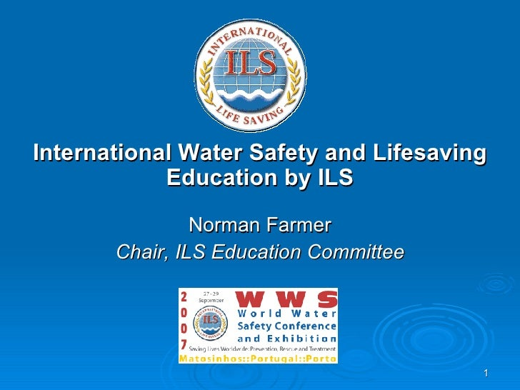 International Water Safety and Lifesaving Education by ILS Norman Farmer Chair, ILS Education Committee