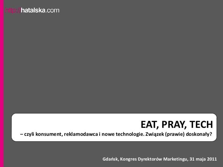 EAT, PRAY, TECH– czyli konsument, reklamodawca i nowe technologie. Związek (prawie) doskonały?                            ...