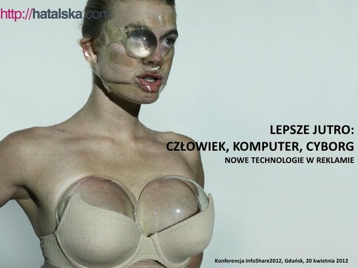 Lepsze jutro: człowiek, komputer, cyborg. Nowe technologie w reklamie.