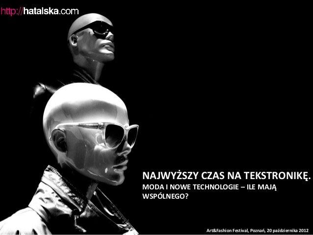 NAJWYŻSZY CZAS NA TEKSTRONIKĘ.MODA I NOWE TECHNOLOGIE – ILE MAJĄWSPÓLNEGO?                Art&Fashion Festival, Poznań, 20...