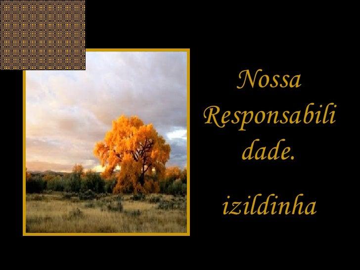 Nossa Responsabilidade. izildinha