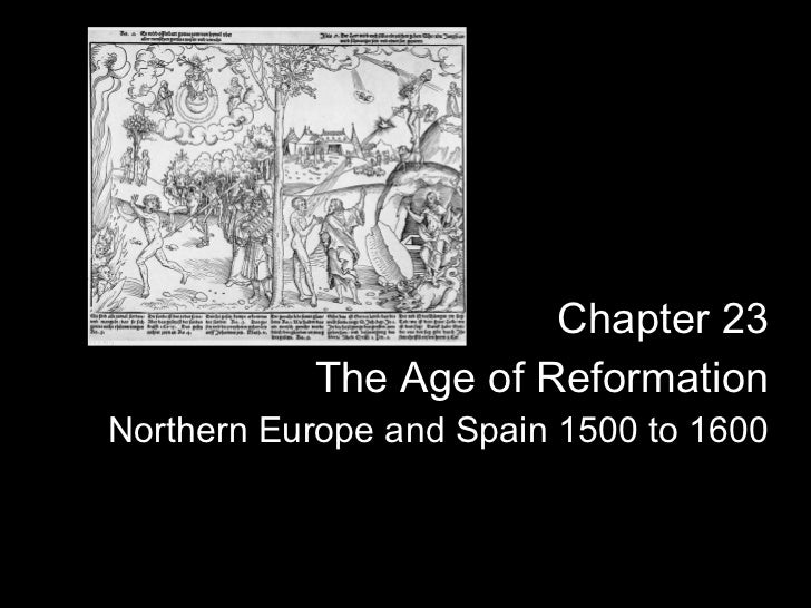 Chapter 23 The Age of Reformation Northern Europe and Spain 1500 to 1600