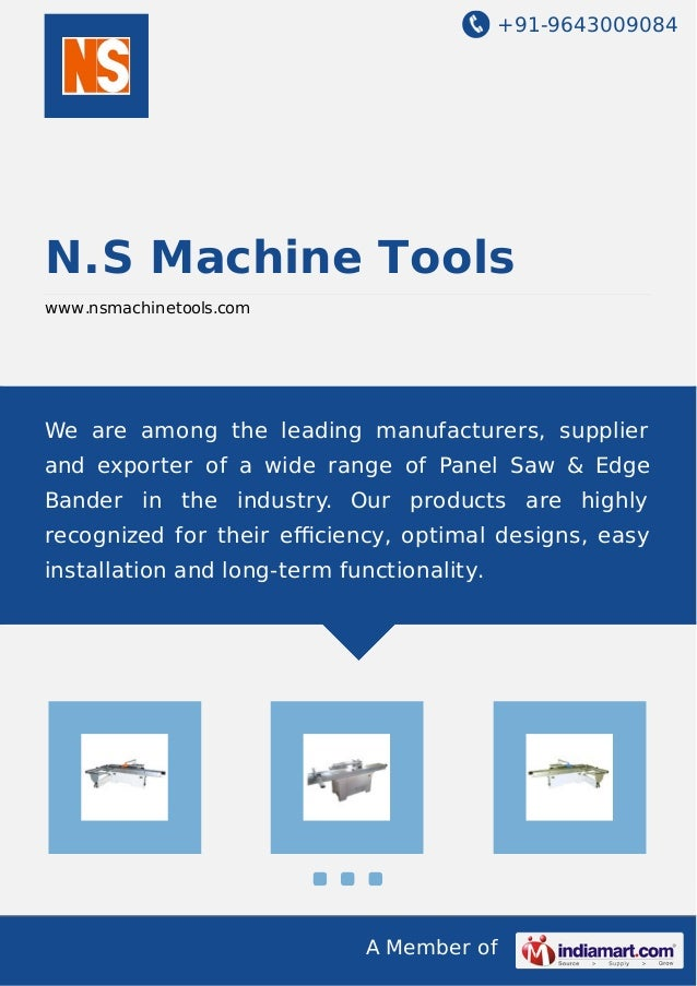 +91-9643009084 A Member of N.S Machine Tools www.nsmachinetools.com We are among the leading manufacturers, supplier and e...