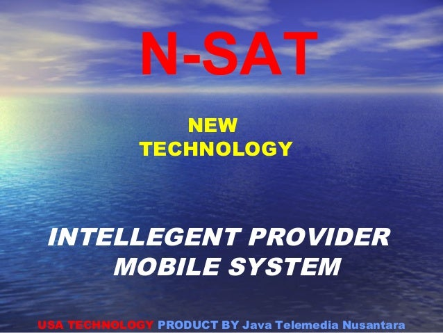 NEW TECHNOLOGY INTELLEGENT PROVIDER MOBILE SYSTEM USA TECHNOLOGY PRODUCT BY Java Telemedia Nusantara N-SAT