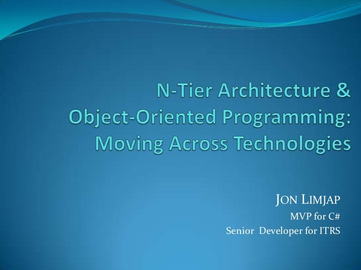 N-Tier Architecture & Object-Oriented Programming: Moving Across Technologies<br />Jon Limjap<br />MVP for C#<br />Senior ...
