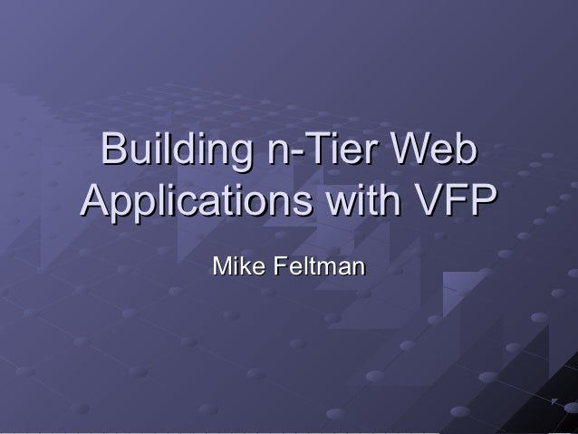 Building n-Tier WebApplications with VFP      Mike Feltman