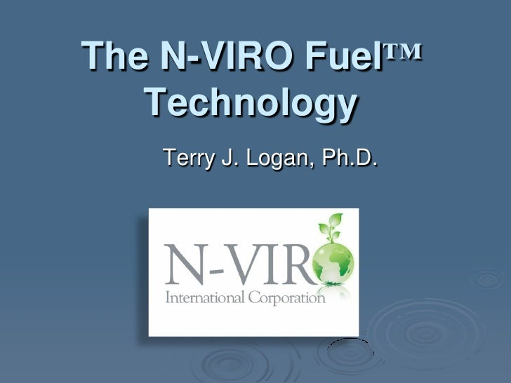 The N-VIRO Fuel™    Technology    Terry J. Logan, Ph.D.