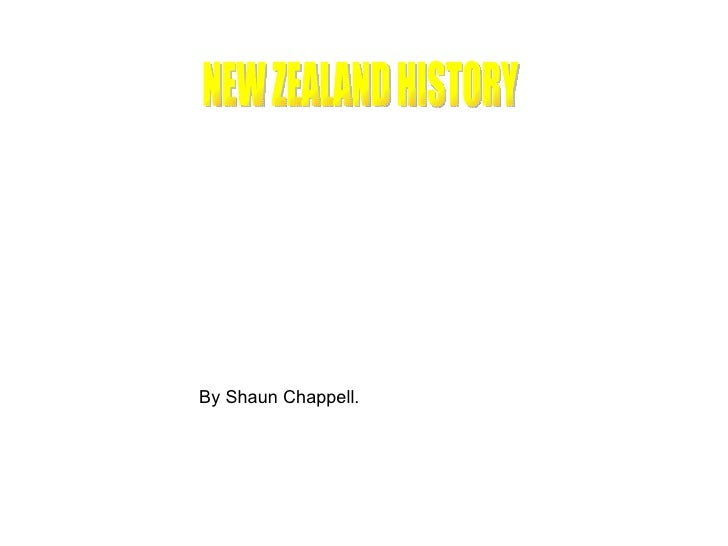 NEW ZEALAND HISTORY By Shaun Chappell.