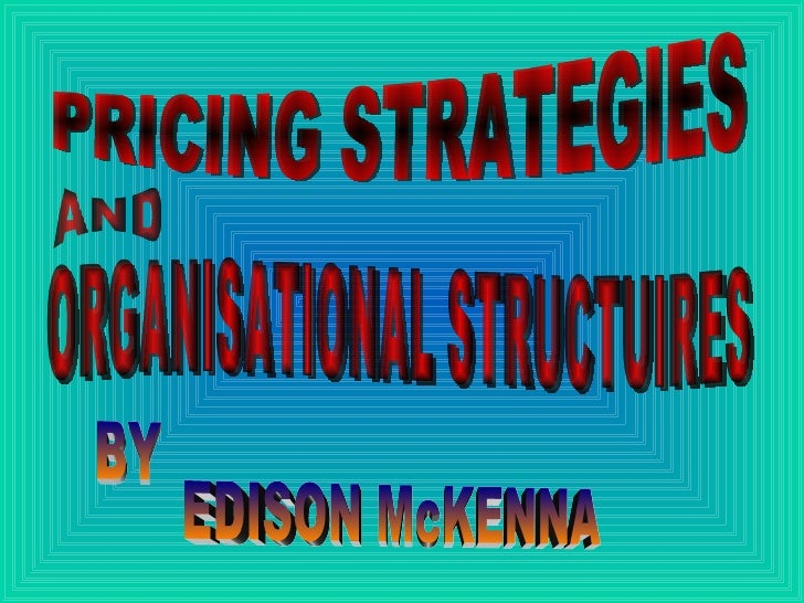 PRICING STRATEGIES AND ORGANISATIONAL STRUCTUIRES BY EDISON McKENNA