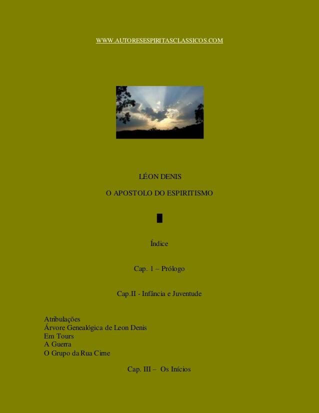 WWW.AUTORESESPIRITASCLASSICOS.COM LÉON DENIS O APOSTOLO DO ESPIRITISMO █ Índice Cap. 1 – Prólogo Cap.II - Infância e Juven...