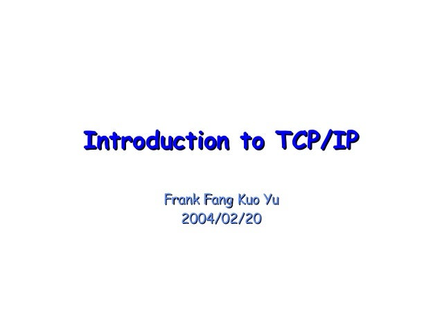 Introduction to TCP/IPIntroduction to TCP/IP Frank Fang Kuo YuFrank Fang Kuo Yu 2004/02/202004/02/20