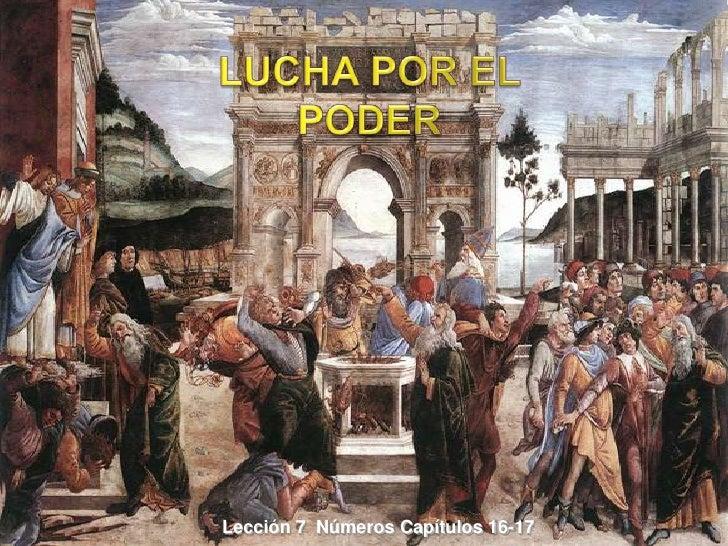 LUCHA POR EL PODER<br />Lección 7  Números Capítulos 16-17<br />
