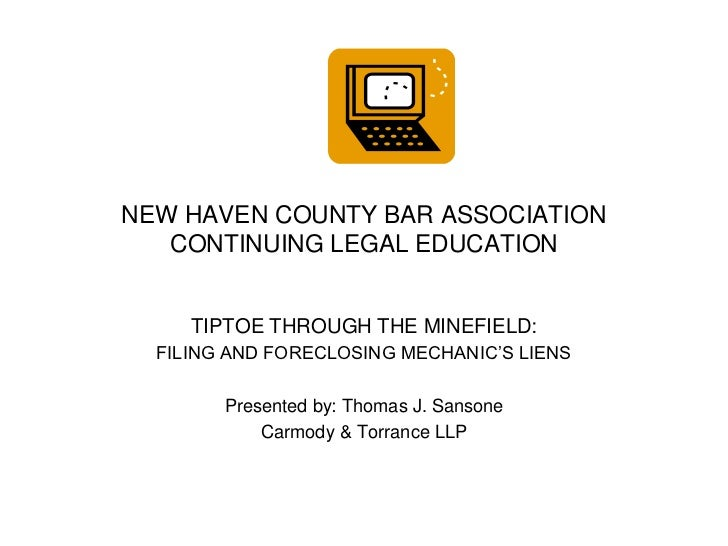 NEW HAVEN COUNTY BAR ASSOCIATION   CONTINUING LEGAL EDUCATION     TIPTOE THROUGH THE MINEFIELD:  FILING AND FORECLOSING ME...