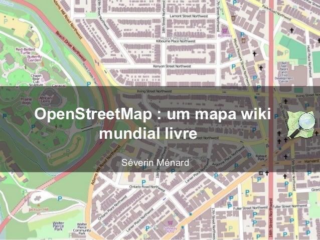 OpenStreetMap : um mapa wiki mundial livre Séverin Ménard