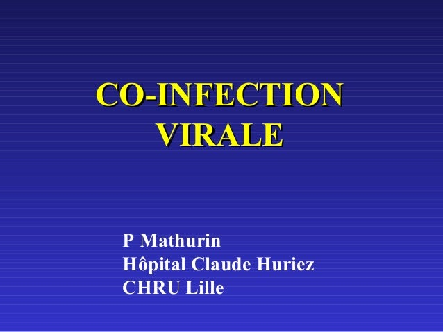 CO-INFECTIONCO-INFECTION VIRALEVIRALE P Mathurin Hôpital Claude Huriez CHRU Lille