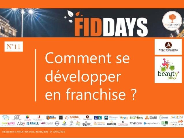 Fidaquitaine, Atout Franchise, Beauty Bike © 3/07/2018 Comment se développer en franchise ? N°11