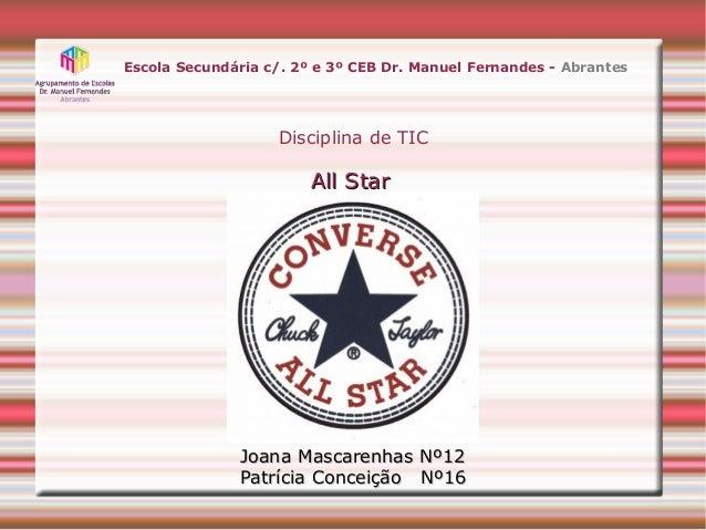 Escola Secundária c/. 2º e 3º CEB Dr. Manuel Fernandes - AbrantesDisciplina de TICAll StarAll StarJoana Mascarenhas Nº12Jo...
