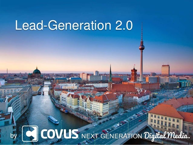 Lead-Generation 2.0  by  … NEXT GENERATION Digital Media.