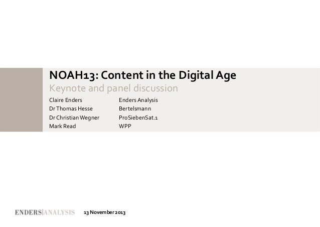 NOAH13: Content in the Digital Age Keynote and panel discussion Claire Enders Dr Thomas Hesse Dr Christian Wegner Mark Rea...