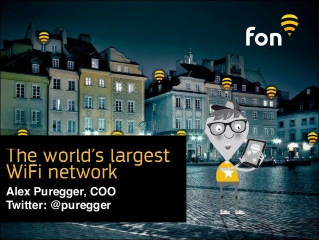 The world's largest WiFi network Alex Puregger, COO  Twitter: @puregger