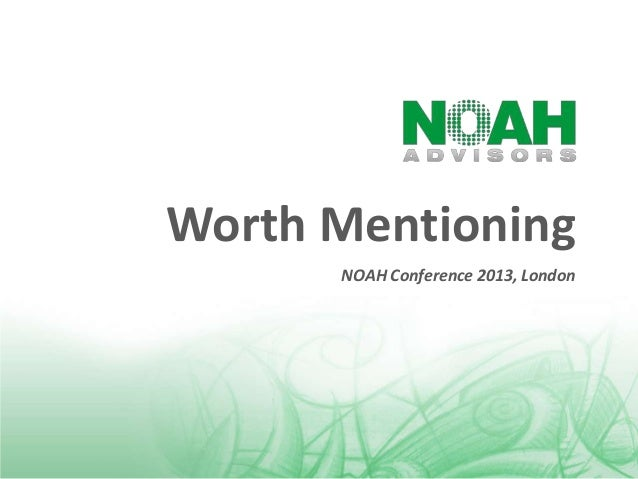 Worth Mentioning NOAH Conference 2013, London