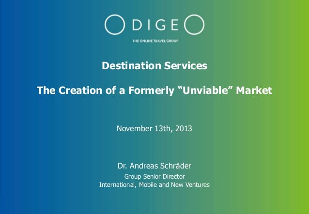 """Destination Services The Creation of a Formerly """"Unviable"""" Market  November 13th, 2013  Dr. Andreas Schräder Group Senior ..."""