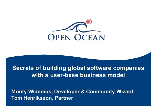 Secrets of building global software companies with a user-base business model Monty Widenius, Developer & Community Wizard...