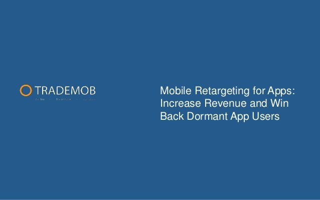 Mobile Retargeting for Apps: Increase Revenue and Win Back Dormant App Users