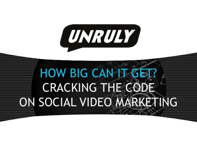 HOW BIG CAN IT GET? CRACKING THE CODE ON SOCIAL VIDEO MARKETING
