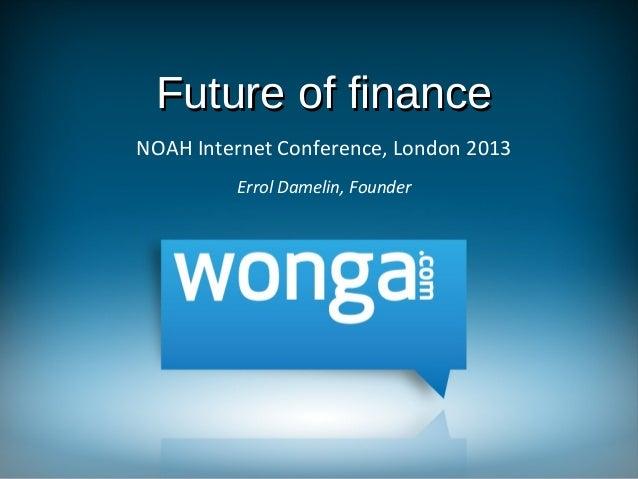 Future of finance NOAH Internet Conference, London 2013 Errol Damelin, Founder