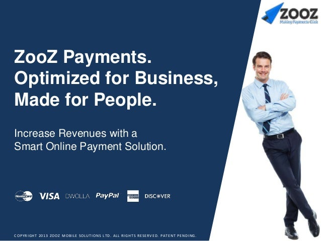 ZooZ Payments. Optimized for Business, Made for People. Increase Revenues with a Smart Online Payment Solution.  C O P Y R...