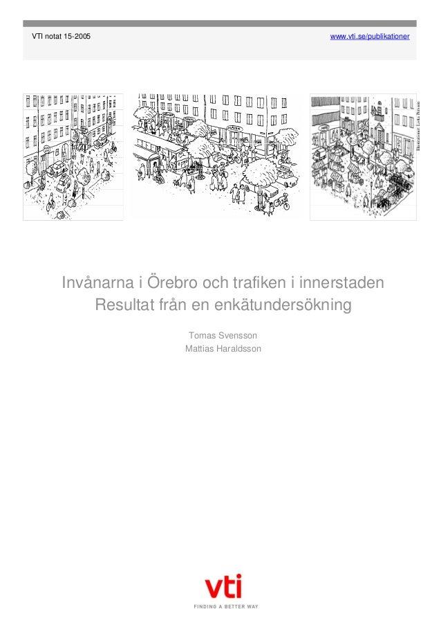 VTI notat 15-2005 www.vti.se/publikationer Invånarna i Örebro och trafiken i innerstaden Resultat från en enkätundersöknin...