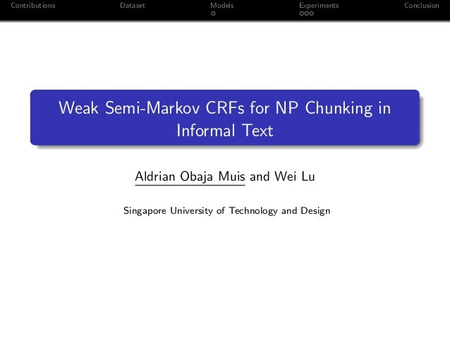 Contributions Dataset Models Experiments Conclusion Weak Semi-Markov CRFs for NP Chunking in Informal Text Aldrian Obaja M...