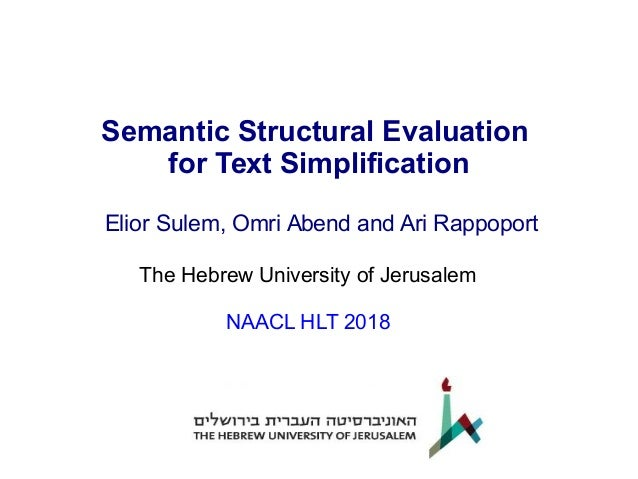 Semantic Structural Evaluation for Text Simplification Elior Sulem, Omri Abend and Ari Rappoport The Hebrew University of ...