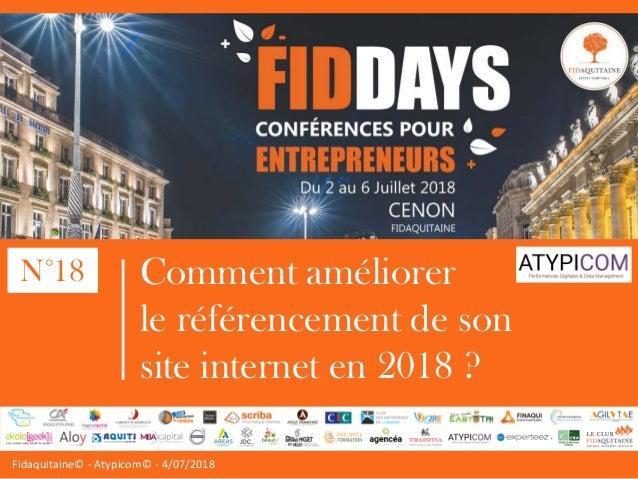 Fidaquitaine© - Atypicom© - 4/07/2018 Comment améliorer le référencement de son site internet en 2018 ? N°18