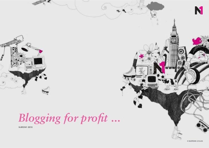 Blogging for profit ...NATION1 2010                          © NATION1.CO.UK