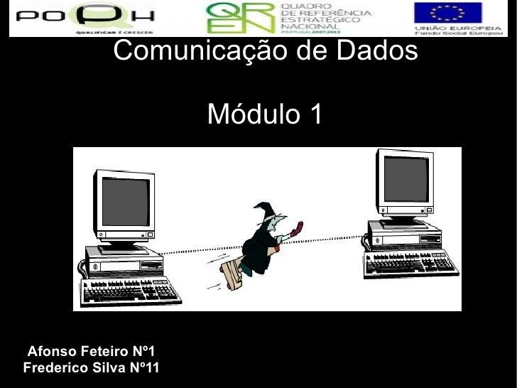Comunicação de Dados Módulo 1 Afonso Feteiro Nº1 Frederico Silva Nº11